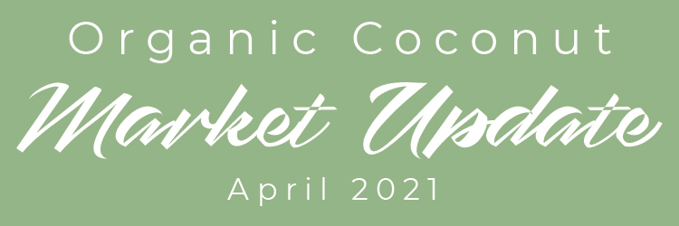 April 2021 Organic Coconut Market Update