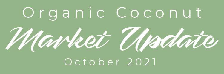 October 2021 Organic Coconut Market Update